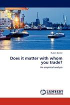 Does It Matter with Whom You Trade?
