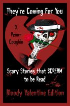 They're Coming For You: Scary Stories that Scream to be Read: Bloody Valentine Edition