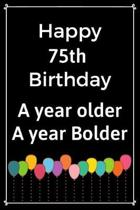 Happy 75th Birthday A Year Older A Year Bolder