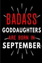 Badass Goddaughters Are Born In September: Blank Lined Funny Journal Notebooks Diary as Birthday, Welcome, Farewell, Appreciation, Thank You, Christma