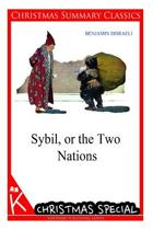Sybil, or the Two Nations [Christmas Summary Classics]