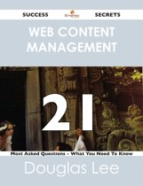 Web Content Management 21 Success Secrets - 21 Most Asked Questions On Web Content Management - What You Need To Know