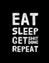 Eat Sleep Get Shit Done Repeat