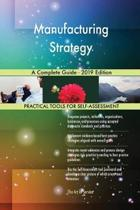 Manufacturing Strategy a Complete Guide - 2019 Edition