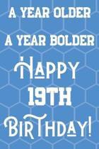 A Year Older A Year Bolder Happy 19th Birthday