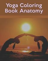 Yoga Coloring Book Anatomy: Yoga Coloring Book Anatomy.Yoga Anatomy Coloring Book. 50 Pages - 8.5''x 11''