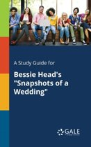 A Study Guide for Bessie Head's Snapshots of a Wedding