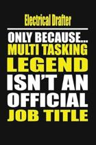 Electrical Drafter Only Because Multi Tasking Legend Isn't an Official Job Title