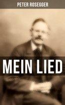 Peter Rosegger: Mein Lied (Vollständige Sammlung)