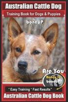 Australian Cattle Dog Training Book for Dogs and Puppies by Bone Up Dog Training