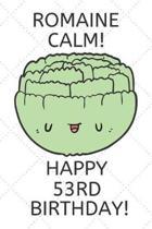 Romaine Calm Happy 53rd Birthday
