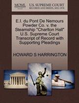 E.I. Du Pont de Nemours Powder Co. V. the Steamship Charlton Hall U.S. Supreme Court Transcript of Record with Supporting Pleadings