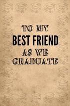 To My Best Friend as We Graduate
