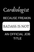 Cardiologist Because Freakin Badass Is Not an Official Job Title: Appreciate Your Friend with This Funny Occupation Notebook