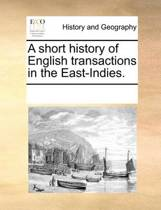 A Short History of English Transactions in the East-Indies.