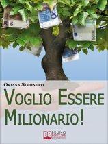 Voglio Essere Milionario. Programma la Tua Mente con le Strategie Utilizzate dalle Persone di Successo. (Ebook Italiano - Anteprima Gratis)