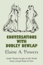 Conversations with Dudley Dewlap: Audio Theater Scripts on the World from a Lizard Point of View