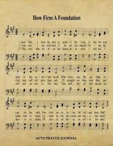 How Firm A Foundation Hymn ACTS Journal: 8.5x11 Hymnal Sheet Music Prayer Notebook With 120 A.C.T.S. Pages, Guided Praying Woman's Workbook, Gifts For