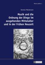 Musik und die Ordnung der Dinge im ausgehenden Mittelalter und in der Fruehen Neuzeit