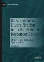 Kazakhstan's Diversification from the Natural Resources Sector: Strategic and Economic Opportunities