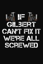 If Gilbert Can't Fix It We're All Screwed: Personalized Handyman Journal - Gift Notebook