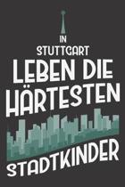 In Stuttgart Leben Die H�rtesten Stadtkinder: DIN A5 6x9 I 120 Seiten I Kariert I Notizbuch I Notizheft I Notizblock I Geschenk I Geschenkidee
