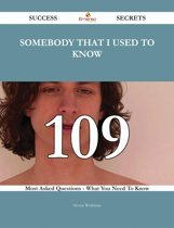 Somebody That I Used to Know 109 Success Secrets - 109 Most Asked Questions On Somebody That I Used to Know - What You Need To Know