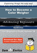 Download ebook How to Become a Color Weigher the cheapest