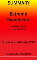 Extreme Ownership: How US Navy SEAL's Lead and Win | Summary