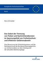 Das Gebot der Trennung von Polizei und Nachrichtendiensten im Spannungsfeld von Freiheitsschutz und effektiver Gefahrenabwehr