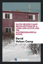 David Nelson Camp, Recollections of a Long and Active Life