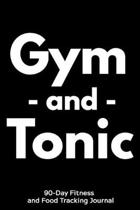 Gym and Tonic: 90-Day Fitness and Food Tracking Journal