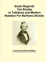 Giulio Regondi Ten Etudes in Tablature and Modern Notation for Baritone Ukulele