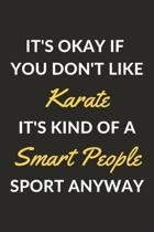 It's Okay If You Don't Like Karate It's Kind Of A Smart People Sport Anyway: A Karate Journal Notebook to Write Down Things, Take Notes, Record Plans