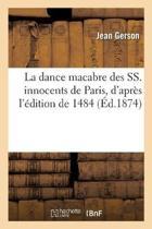 La Dance Macabre Des Ss. Innocents de Paris, d'Apr s l' dition de 1484