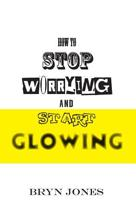 How to Stop Worrying and Start Glowing