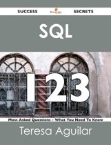 SQL 123 Success Secrets - 123 Most Asked Questions On SQL - What You Need To Know