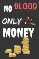 No Blood Only Money: Halloween Themed Journal For Everyone Who Loves The Spooky Season Fit As Gift For Family and Friends This Creepy Holid
