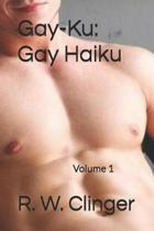 Gay-Ku: Gay Haiku: Volume 1