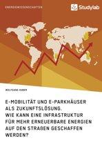 E-Mobilität und E-Parkhäuser als Zukunftslösung. Wie kann eine Infrastruktur für mehr erneuerbare Energien auf den Straßen geschaffen werden?