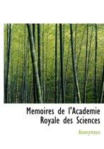 M Moires de L'Acad Mie Royale Des Sciences
