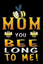 mom you bee long to me