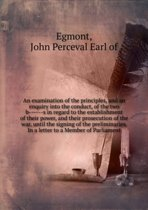 An Examination of the Principles, and an Enquiry Into the Conduct