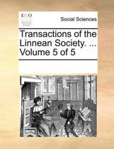 Transactions of the Linnean Society. ... Volume 5 of 5