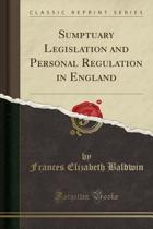 Sumptuary Legislation and Personal Regulation in England (Classic Reprint)