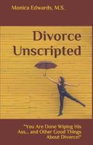 Divorce Unscripted: You Are Done Wiping His Ass... and Other Good Things About Divorce!