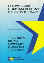 La Communaute Europeenne De Defense, Lecons Pour Demain? The European Defence Community, Lessons for the Future?