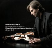Undercover Bach - Orchestral Suites And Concertos