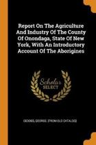 Report on the Agriculture and Industry of the County of Onondaga, State of New York, with an Introductory Account of the Aborigines