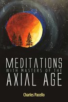 Meditations With Masters of the Axial Age